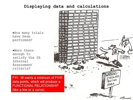 Displaying data and calculations  How many trials have been performed?  Were there enough to satisfy the IB Internal Assessment criteria? FYI: IB wants.