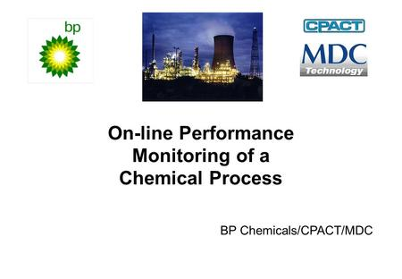 On-line Performance Monitoring of a Chemical Process BP Chemicals/CPACT/MDC.
