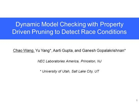 1 Chao Wang, Yu Yang*, Aarti Gupta, and Ganesh Gopalakrishnan* NEC Laboratories America, Princeton, NJ * University of Utah, Salt Lake City, UT Dynamic.