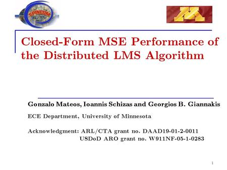 1 Closed-Form MSE Performance of the Distributed LMS Algorithm Gonzalo Mateos, Ioannis Schizas and Georgios B. Giannakis ECE Department, University of.