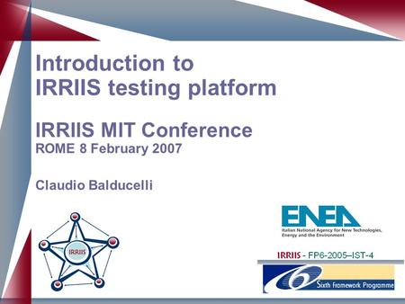 Introduction to IRRIIS testing platform IRRIIS MIT Conference ROME 8 February 2007 Claudio Balducelli.
