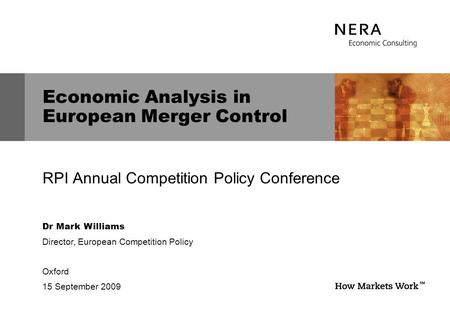Dr Mark Williams Director, European Competition Policy Oxford 15 September 2009 Economic Analysis in European Merger Control RPI Annual Competition Policy.