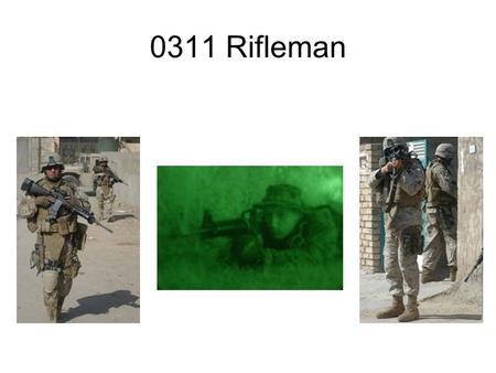 0311 Rifleman. The mission of the Marine Corps rifle squad is to locate, close with, and destroy the enemy by fire and maneuver, and repel the enemy's.