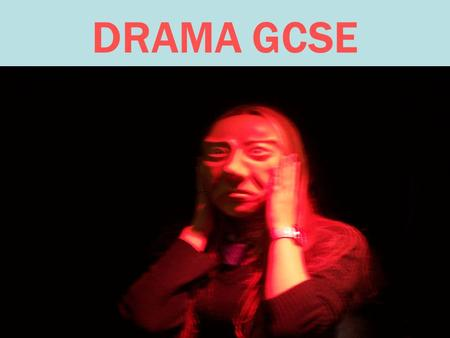 DRAMA GCSE. KEY FEATURES Teacher designed programme of activities Options in devised performance, performance support or scripted performance Contains.