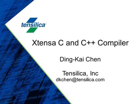 Xtensa C and C++ Compiler Ding-Kai Chen