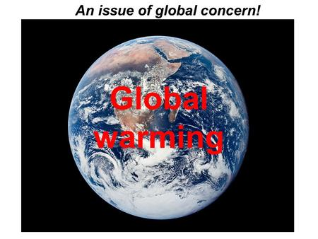 An issue of global concern! Global warming. Assessment There will be a series of lessons over the next 2-3 weeks, where we will investigate global warming.