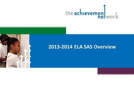 2013-2014 ELA SAS Overview. Objectives Understand the key changes to the 2013-2014 SAS documents and interim assessments and how these changes support.