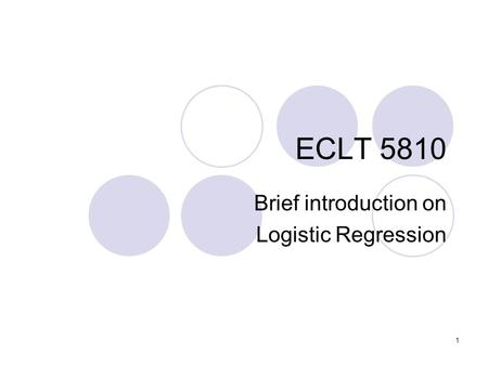 1 ECLT 5810 Brief introduction on Logistic Regression.