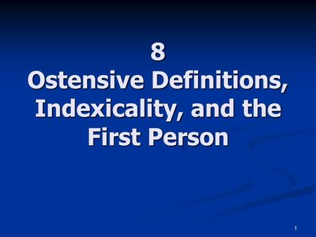 1 8 Ostensive Definitions, Indexicality, and the First Person.
