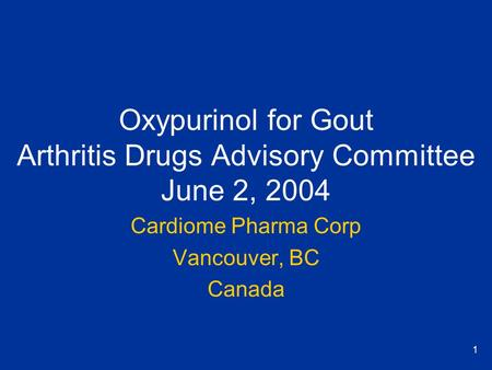 1 Oxypurinol for Gout Arthritis Drugs Advisory Committee June 2, 2004 Cardiome Pharma Corp Vancouver, BC Canada.