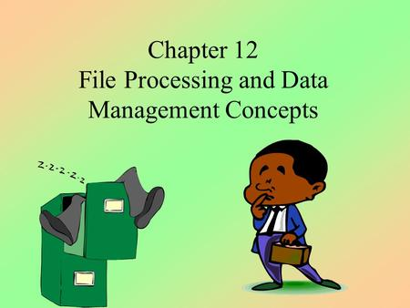 Chapter 12 File Processing and Data Management Concepts.