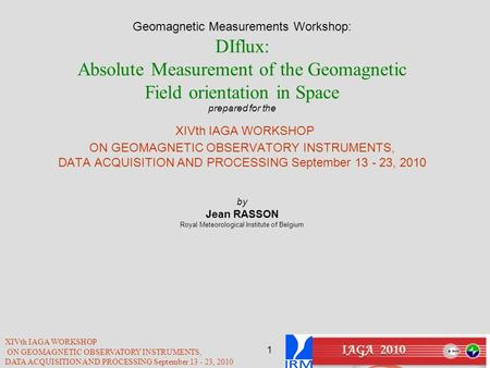 Geomagnetic Measurements Workshop: DIflux: Absolute Measurement of the Geomagnetic Field orientation in Space prepared for the XIVth IAGA WORKSHOP ON.