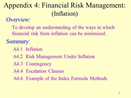 1 Appendix 4: Financial Risk Management: (Inflation) Overview: To develop an understanding of the ways in which financial risk from inflation can be minimized.