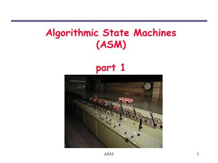 1ASM Algorithmic State Machines (ASM) part 1. ASM2 Algorithmic State Machine (ASM) ‏ Our design methodologies do not scale well to real-world problems.