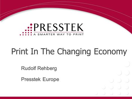 Print In The Changing Economy Rudolf Rehberg Presstek Europe.