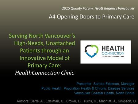 2015 Quality Forum, Hyatt Regency Vancouver A4 Opening Doors to Primary Care Serving North Vancouver's High-Needs, Unattached Patients through an Innovative.