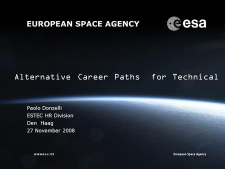 → EUROPEAN SPACE AGENCY Paolo Donzelli ESTEC HR Division Den Haag 27 November 2008 Alternative Career Paths for Technical Specialists.