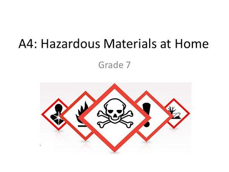 A4: Hazardous Materials at Home Grade 7. Margin Question Are there hazardous materials at home? – Yes List three hazardous materials at home. – Paint.