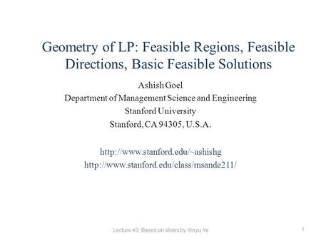 Geometry of LP: Feasible Regions, Feasible Directions, Basic Feasible Solutions Ashish Goel Department of Management Science and Engineering Stanford University.