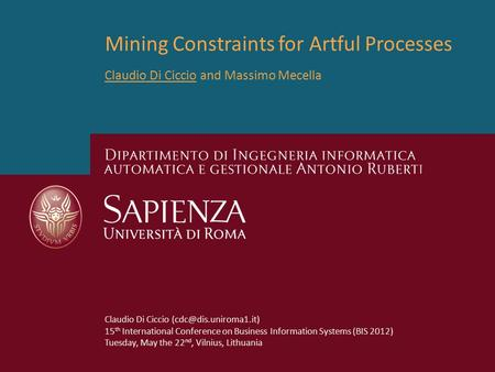 Mining Constraints for Artful Processes Claudio Di Ciccio and Massimo Mecella Claudio Di Ciccio 15 th International Conference on.