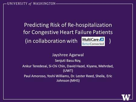 Predicting Risk of Re-hospitalization for Congestive Heart Failure Patients (in collaboration with ) Jayshree Agarwal Senjuti Basu Roy, Ankur Teredesai,