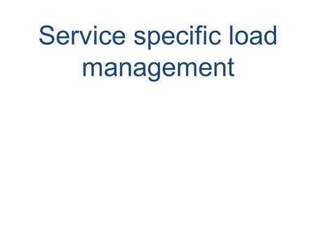 Service specific load management