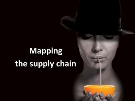 Mapping the supply chain. Mapping the supply chain Step 1: Make a picture of The Fresh Connection supply chain: Suppliers Inventories Productions steps.