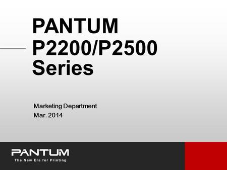 PANTUM P2200/P2500 Series Marketing Department Mar. 2014.