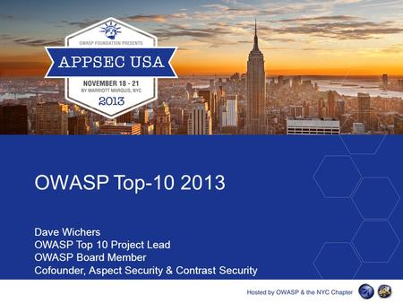 OWASP Top-10 2013 Dave Wichers OWASP Top 10 Project Lead OWASP Board Member Cofounder, Aspect Security & Contrast Security.