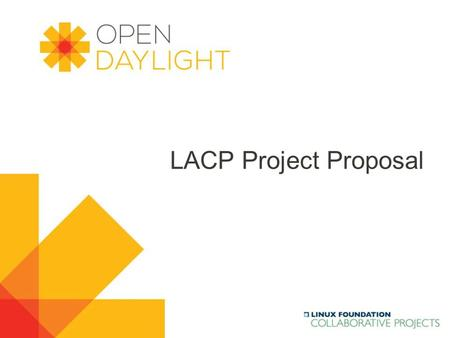 Www.opendaylight.org LACP Project Proposal. www.opendaylight.org  LACP is the IEEE specification that defines a protocol used to bundle multiple switch.
