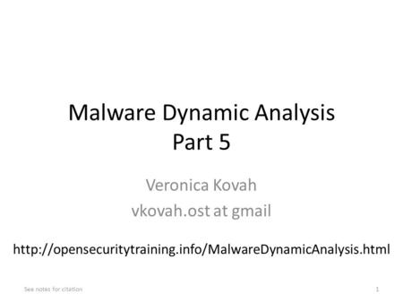 Malware Dynamic Analysis Part 5 Veronica Kovah vkovah.ost at gmail See notes for citation1