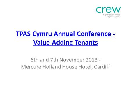 TPAS Cymru Annual Conference - Value Adding Tenants 6th and 7th November 2013 - Mercure Holland House Hotel, Cardiff.