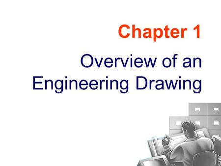 Chapter 1 Overview of an Engineering Drawing. TOPICS Drawing standards Projection methods Orthographic projection Graphics language Engineering drawing.