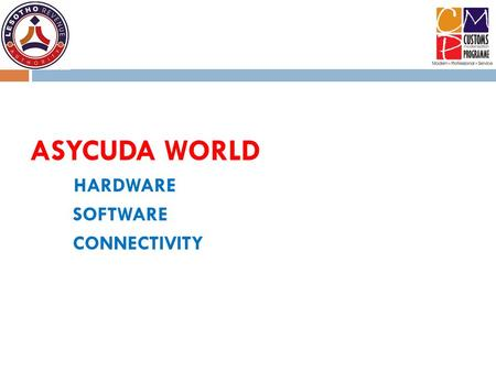 ASYCUDA WORLD HARDWARE SOFTWARE CONNECTIVITY.