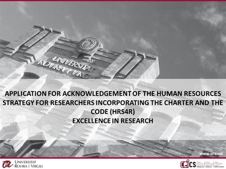 CG 30.10.2013 APPLICATION FOR ACKNOWLEDGEMENT OF THE HUMAN RESOURCES STRATEGY FOR RESEARCHERS INCORPORATING THE CHARTER AND THE CODE (HRS4R) EXCELLENCE.