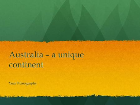 Australia – a unique continent Year 9 Geography. Syllabus Requirements The Australian continent locate and recognise Australia on a world map using latitude.