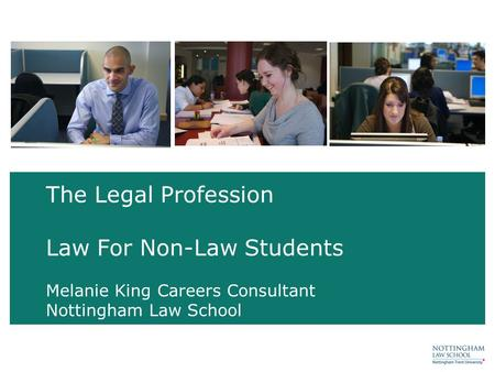 The Legal Profession Law For Non-Law Students Melanie King Careers Consultant Nottingham Law School.