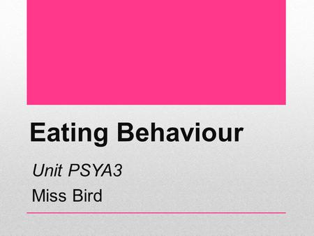 Eating Behaviour Unit PSYA3 Miss Bird. Homework due Essay question (January 2011) Discuss the role of one or more factors that influence attitudes to.