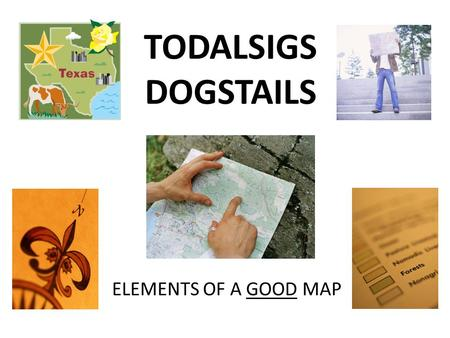 TODALSIGS DOGSTAILS ELEMENTS OF A GOOD MAP.