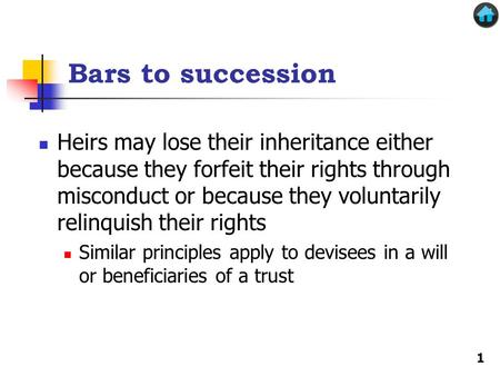 Bars to succession Heirs may lose their inheritance either because they forfeit their rights through misconduct or because they voluntarily relinquish.