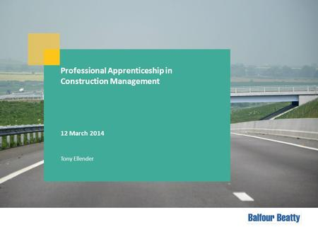 Professional Apprenticeship in Construction Management 12 March 2014 Tony Ellender.
