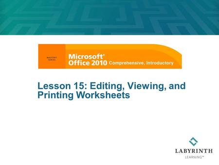 Lesson 15: Editing, Viewing, and Printing Worksheets.