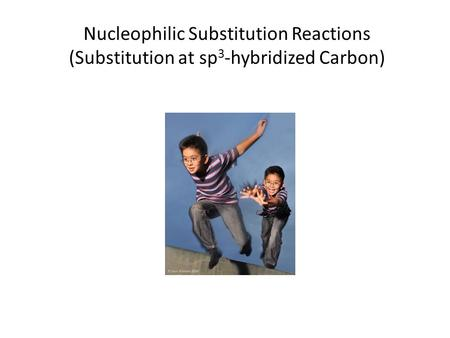 Nucleophilic Substitution Reactions (Substitution at sp 3 -hybridized Carbon)