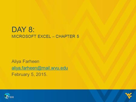 DAY 8: MICROSOFT EXCEL – CHAPTER 5 Aliya Farheen February 5, 2015.