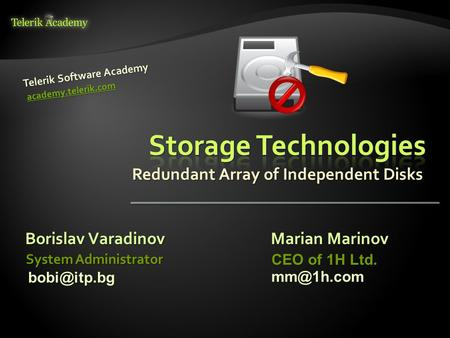 Redundant Array of Independent Disks Borislav Varadinov Telerik Software Academy academy.telerik.com System Administrator Marian Marinov CEO of 1H Ltd.