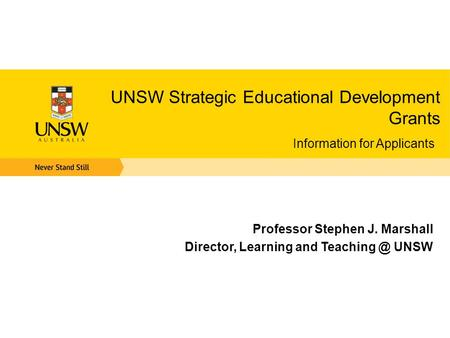 UNSW Strategic Educational Development Grants Information for Applicants Professor Stephen J. Marshall Director, Learning and UNSW.