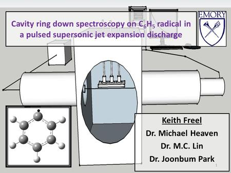 Cavity ring down spectroscopy on C 6 H 5 radical in a pulsed supersonic jet expansion discharge Keith Freel Dr. Michael Heaven Dr. M.C. Lin Dr. Joonbum.