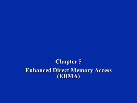 Chapter 5 Enhanced Direct Memory Access (EDMA). Dr. Naim Dahnoun, Bristol University, (c) Texas Instruments 2004 Chapter 5, Slide 2 Learning Objectives.