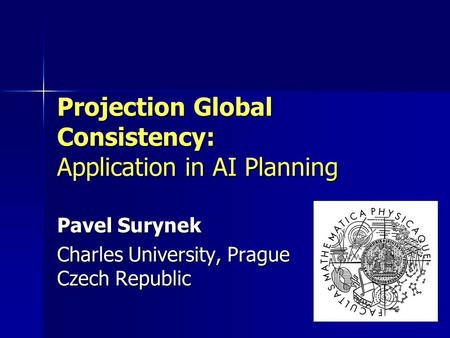 Projection Global Consistency: Application in AI Planning Pavel Surynek Charles University, Prague Czech Republic.
