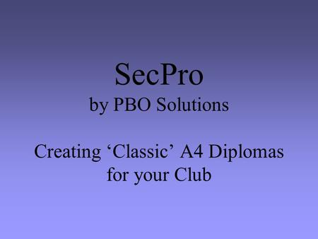 SecPro by PBO Solutions Creating 'Classic' A4 Diplomas for your Club.